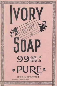 Ivory Soap 99 44/100 Per Cent. Pure. [Print advertising.] Ladies Home Journal. 1894