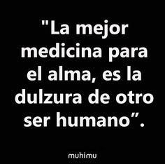 """""""La mejor medicina para el alma, es la dulzura de otro ser humano"""". #MásAmor  #frases"""