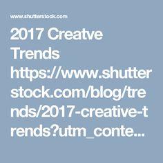 2017 Creatve Trends https://www.shutterstock.com/blog/trends/2017-creative-trends?utm_content=en&utm_medium=&utm_campaign=lp&utm_source=2017trends