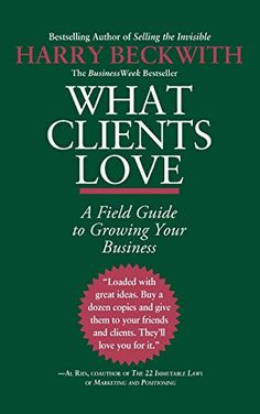 What Clients Love: A Field Guide to Growing Your Business...