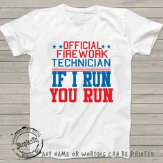 Funny of July shirts Independence Day Personalized shirt Official Firework Technician If I Run You Run shirts for Dad men womens apparel Vinyl Shirts, Kids Shirts, Funny Shirts, Custom Shirts, Funny 4th Of July, July 4th Quotes Funny, Funny Quotes, Fitness Motivation, Independance Day