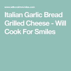 Italian Garlic Bread Grilled Cheese - Will Cook For Smiles