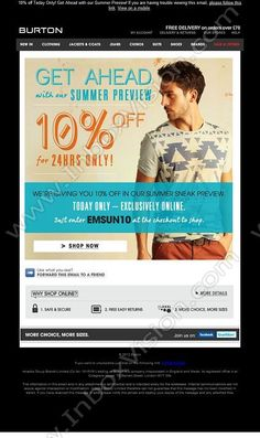 Company:  Burton Clothing Subject:  Get Ahead with 10% off in our Summer Preview Today Only Online!                INBOXVISION providing email design ideas and email marketing intelligence.    www.inboxvision.com/blog/  #EmailMarketing #DigitalMarketing #EmailDesign #EmailTemplate #InboxVision  #SocialMedia #EmailNewsletters