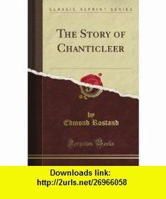 The Story of Chanticleer (Classic Reprint) Edmond Rostand ,   ,  , ASIN: B008CQH8QI , tutorials , pdf , ebook , torrent , downloads , rapidshare , filesonic , hotfile , megaupload , fileserve