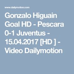Gonzalo Higuain Goal HD - Pescara 0-1 Juventus - 15.04.2017 [HD ] - Video Dailymotion