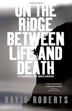 On the Ridge Between Life and Death: A Climbing Life Reexamined by Davide Roberts