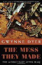 The Mess they Made : the Middle East After Iraq by Gwynne Dyer The Middle, Middle East, The Things They Carried, Verde Island, Girls Be Like, War, People, Books, Libros