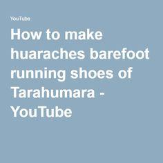How to make huaraches barefoot running shoes of Tarahumara - YouTube