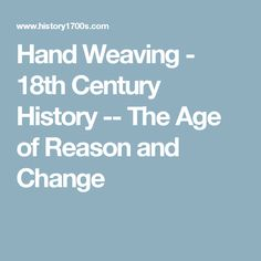 Hand Weaving - 18th Century History -- The Age of Reason and Change