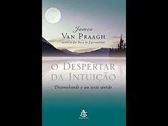 James Van Praagh - O Despertar da Intuição - livro completo