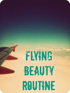 E  l  l  e   S  e  e  s: (Mini) Wanderlust Week: Flying Beauty Routine