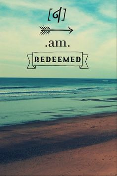 """...I once was lost, but now I'm found. His love has turned my life around. Amazing Grace that saved a wretch like me, I am Redeemed!"""