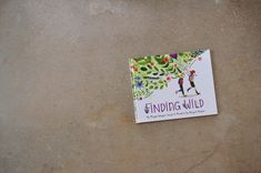 Finding Wild, written by Megan Wagner Lloyd and illustrated by Abigail Halpin (via Gracie Klumpp) Wild Book, Dream Library, Nature Activities, The Creator, My Books, Illustration, Artist, Crafts, Illustrations