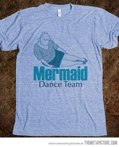 Mermaid dance team shirt. Need this lol