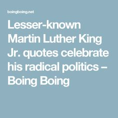 Lesser-known Martin Luther King Jr. quotes celebrate his radical politics – Boing Boing