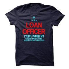 I am a Loan Officer T-Shirt Hoodie Sweatshirts aea