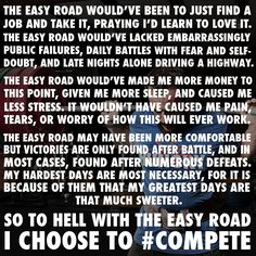 Do not choose the easy road. Choose the one you're passionate about. Overcome all obstacles. Compete every day for your legacy. And no matter what - no matter how long it takes - find a way to win.