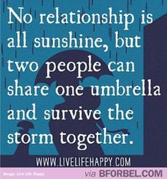 No relationship is all sunshine, but two people can share one umbrella and survive the storm together.