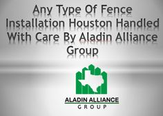 Any Type Of #Fence #Installation #Houston Handled With Care By Aladin Alliance Group