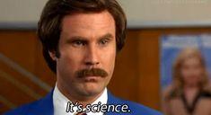 It's science.