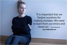 """""""It is important that we forgive ourselves for making mistakes. We need to learn from our errors and move on."""" — Steve Maraboli"""