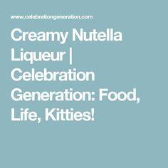 Creamy Nutella Liqueur | Celebration Generation: Food, Life, Kitties!