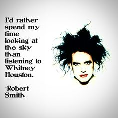 #RobertSmith #TheCure #WhitneyHouston #gothrock #goth #gothic #dark #funny #cure
