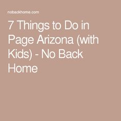 7 Things to Do in Page Arizona (with Kids) - No Back Home