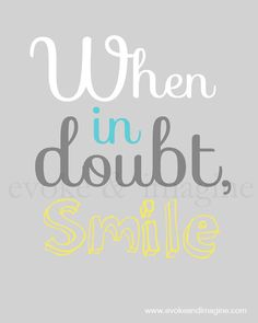 When in doubt, smile :)  life quote  www.bfstoreonline.com