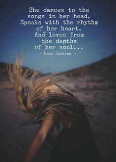 She dances to the songs in her head, Speaks with the rhythm of her heart, And loves from the depths of her soul. -I miss you so damn much Dean Jackson - WILD WOMAN SISTERHOOD™ Infj, Wild Women Quotes, Woman Quotes, Quotes Loyalty, Quotes Quotes, Scorpio Quotes, Free Spirit Quotes, Wild And Free Quotes, Dean Jackson