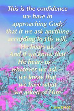 1 John 5:14-15 - https://www.biblegateway.com/passage?search=1%20John%205:14-15&version=NIV