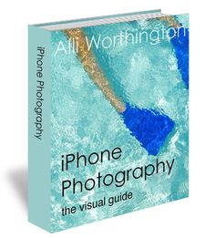 iPhone Photography: The Visual Guide A must for the blogger who uses an I phone for all pics