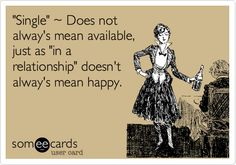 'Single' ~ Does not alway's mean available, just as 'in a relationship' doesn't alway's mean happy.