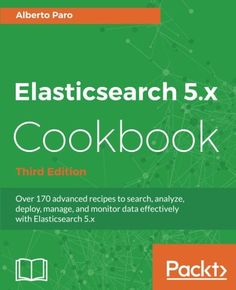 ElasticSearch 5.0 Cookbook 3rd Edition Pdf Download For Free - By Alberto Paro ElasticSearch 5.0 Cookbook