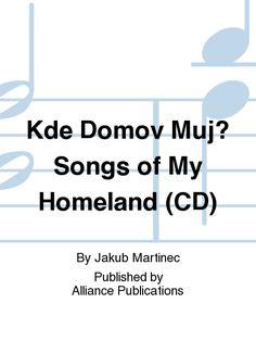 Kde Domov Muj? Songs of My Homeland (CD)