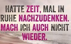 Hatte Zeit, mal in Ruhe nachzudenken. Mach ich auch nicht wieder. Funny Quotes, Life Quotes, German Quotes, German Words, Word Up, Say More, More Than Words, True Words, Be Yourself Quotes