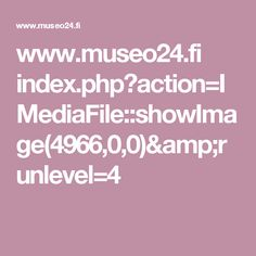 www.museo24.fi index.php?action=IMediaFile::showImage(4966,0,0)&runlevel=4