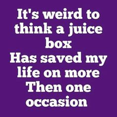 It's weird to think that a juice box has saved my life more than once! #diabetes, #diabetics #quotes