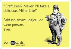 Sorry... but YES... I AM that kinda snob! BMC is what REAL BEER drinkers piss..... ;)