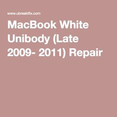 MacBook White Unibody (Late 2009- 2011) Repair
