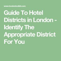 Guide To Hotel Districts in London - Identify The Appropriate District For You
