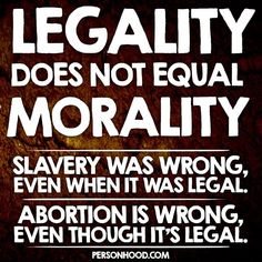 People often say that #abortion is fine because it is legal… But legality does not affect morality.