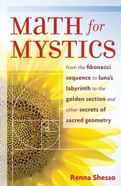 Math for Mystics: From the Fibonacci Sequence to Luna's Labyrinth to the Golden Section - with worksheets located on website