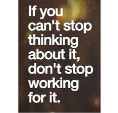 If you cant stop thinking about it...