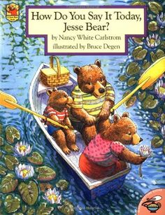 How Do You Say it Today, Jesse Bear, written be Nancy White Carlstrom, illustrated by Bruce Degen