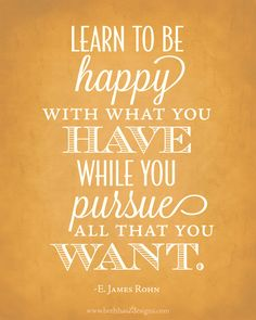 """Learn to be happy with what you have while you pursue all that you want"" #MotivationMonday"