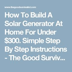 How To Build A Solar Generator At Home For Under $300. Simple Step By Step Instructions - The Good Survivalist
