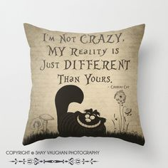 "Cheshire Cat, Throw Pillow Cover, ""I'm Not Crazy"", Cheshire Cat Quote, Alice in Wonderland Quote Decorative Pillow Cover, Home Decor, Gift  https://www.etsy.com/listing/210790941/cheshire-cat-throw-pillow-cover-im-not"
