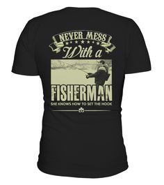 Never Mess With a Fisherman  #gift #idea #shirt #image #funny #fishingshirt #mother #father #lovefishing