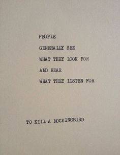 Exact Quote: People generally see what they look for, and hear what they listen for. To Kill A Mockingbird This cardstock quote is typed using a. Now Quotes, Great Quotes, Words Quotes, Wise Words, Quotes To Live By, Life Quotes, Sayings, Quotes On Happiness, Book Quotes About Life